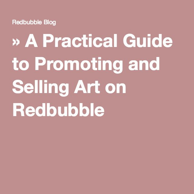 A Practical Guide To Promoting And Selling Art On Redbubble Selling Art Redbubble Promotion