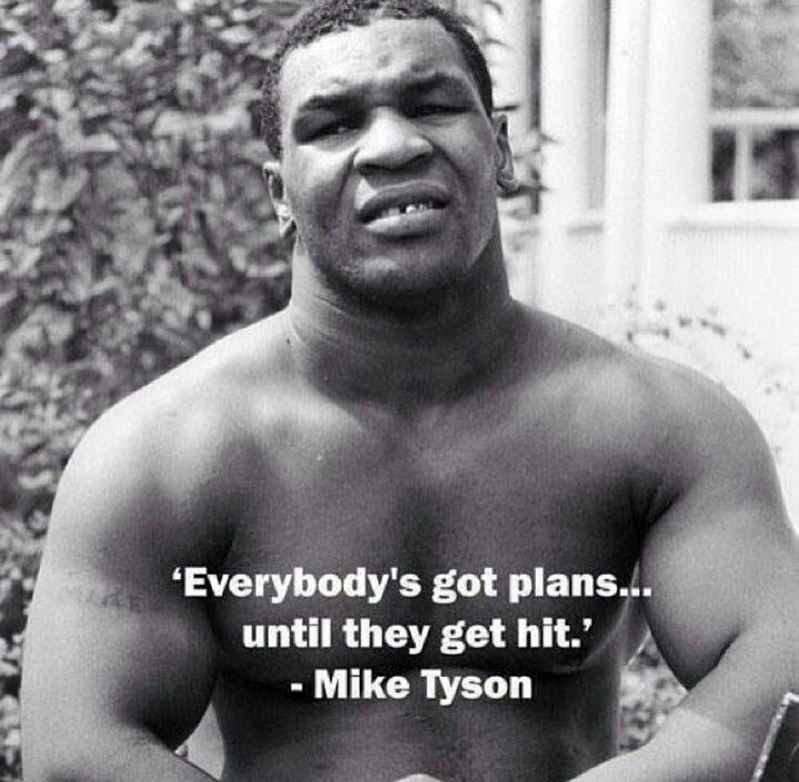 Everybodys got plans until they get hit mike tyson quote
