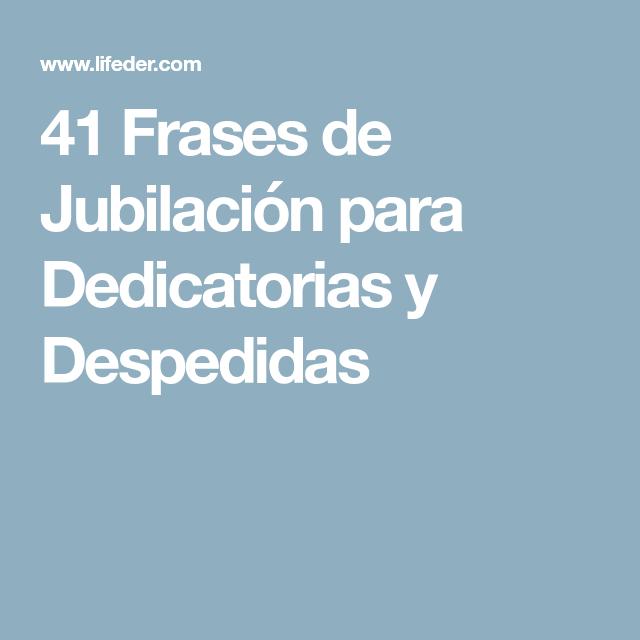 41 Frases De Jubilación Para Dedicatorias Y Despedidas