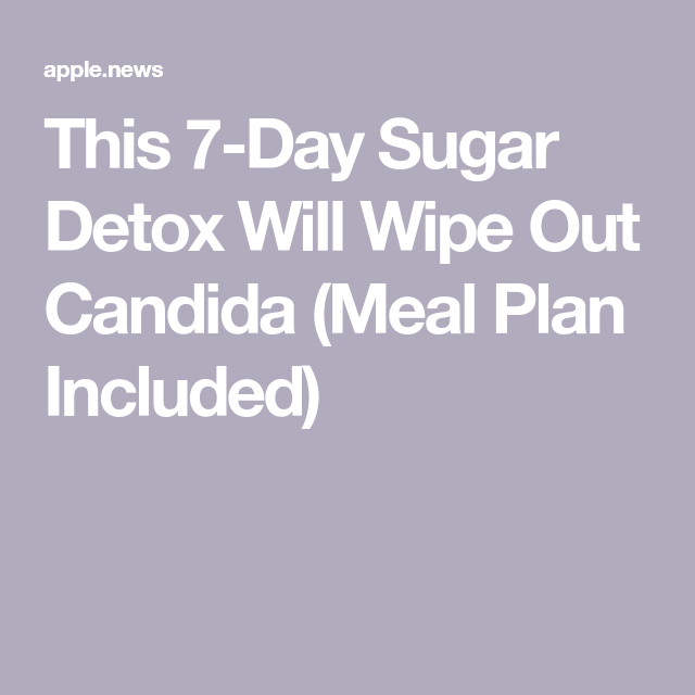 This 7-Day Sugar Detox Will Wipe Out Candida (Meal Plan Included) — The Alternative Daily #sugardetoxplan