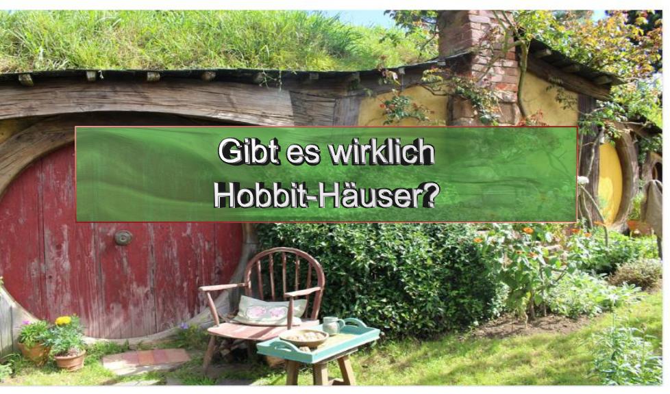 Gibt es wirklich Hobbit-Häuser?