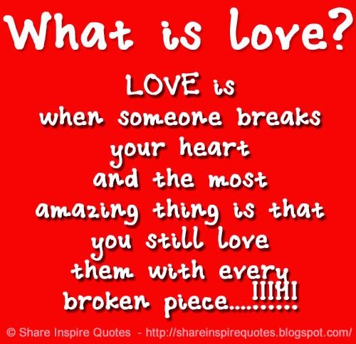 What Is Love Quotes Extraordinary What Is Love Love Is When Someone Breaks Your Heart And The Most