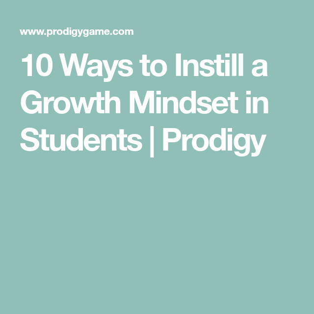 10 Ways To Instill A Growth Mindset In Students Prodigy >> 10 Ways To Instill A Growth Mindset In Students Prodigy