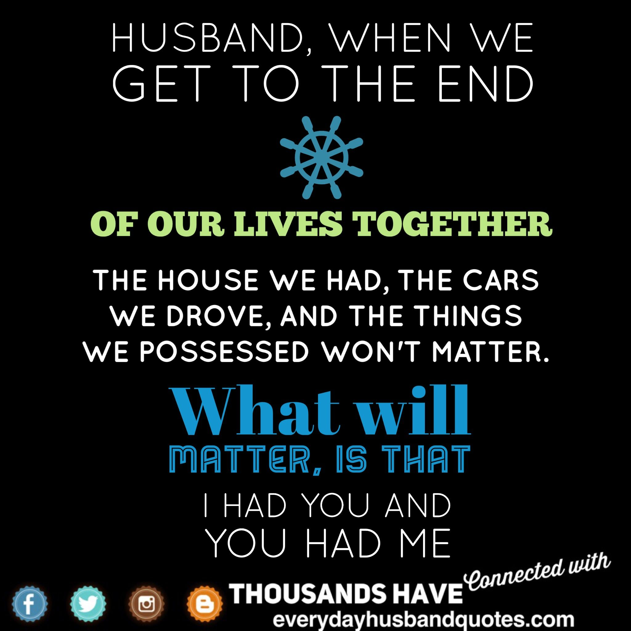 Husband Quote Encouragement Husband When We Get To The End Of