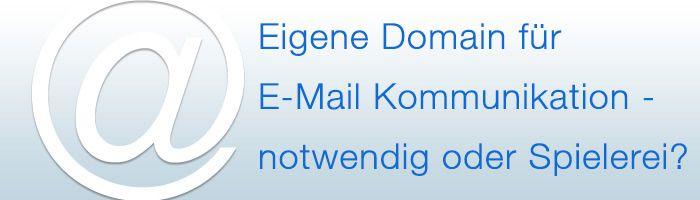 Eigene Domain wer braucht eine eigene domain für die email kommunikation https
