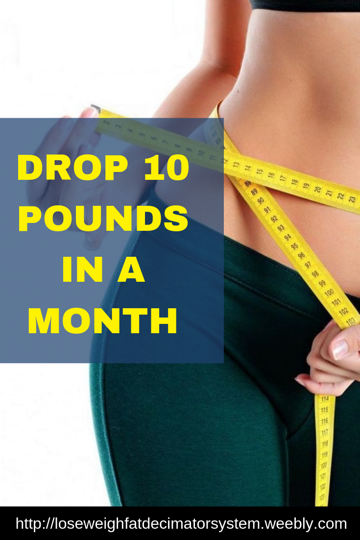Follow the tips in this article show you how to drop 10 pounds in a month. | drop 10 pounds in a mon...