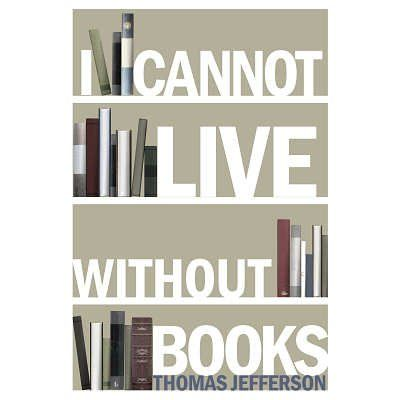 Nice (13x19) I Cannot Live Without Books Thomas Jefferson Quote Art Print Poster  Poster