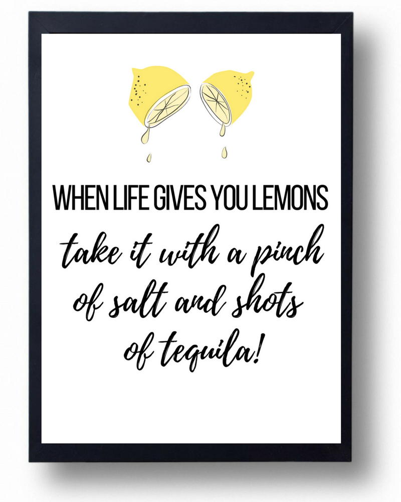 When Life Gives You Lemons Take It With A Pinch Of Salt And Shots