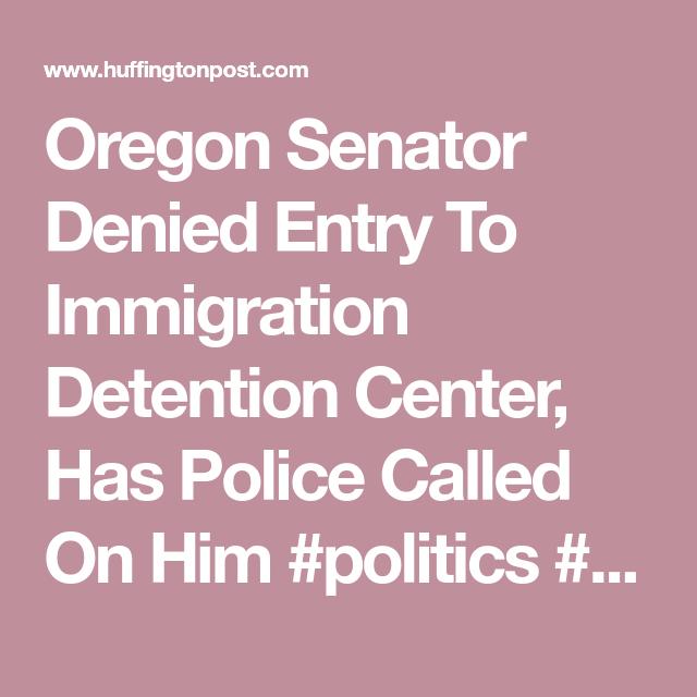 Oregon Senator Denied Entry To Immigration Detention Center
