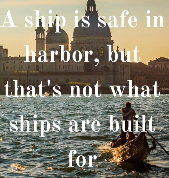 """""""A ship is safe in harbor,  but that's not what ships are built for""""   #motivation #inspiration #quotes #nomad #expat"""
