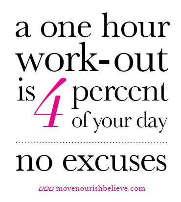 50c1ff291 A one hour work-out is 4 percent of your day... no excuses ...