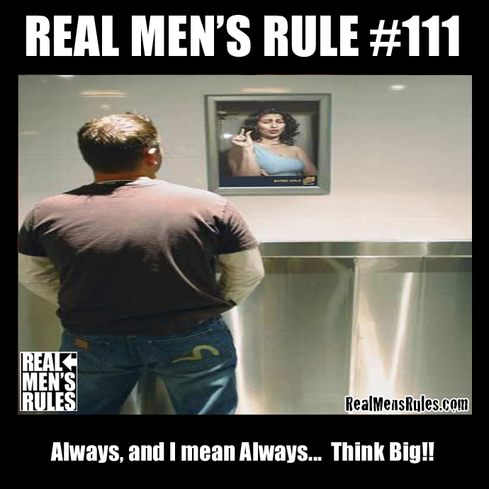 111 Always And I Mean Always Think Big Man Rules Real Man Think Big