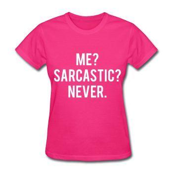 Me Sarcastic Never, Women's T-Shirt