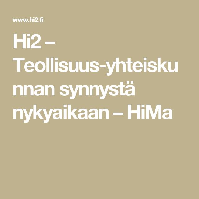 Hi2 – Teollisuusyhteiskunnan synnystä nykyaikaan – HiMa