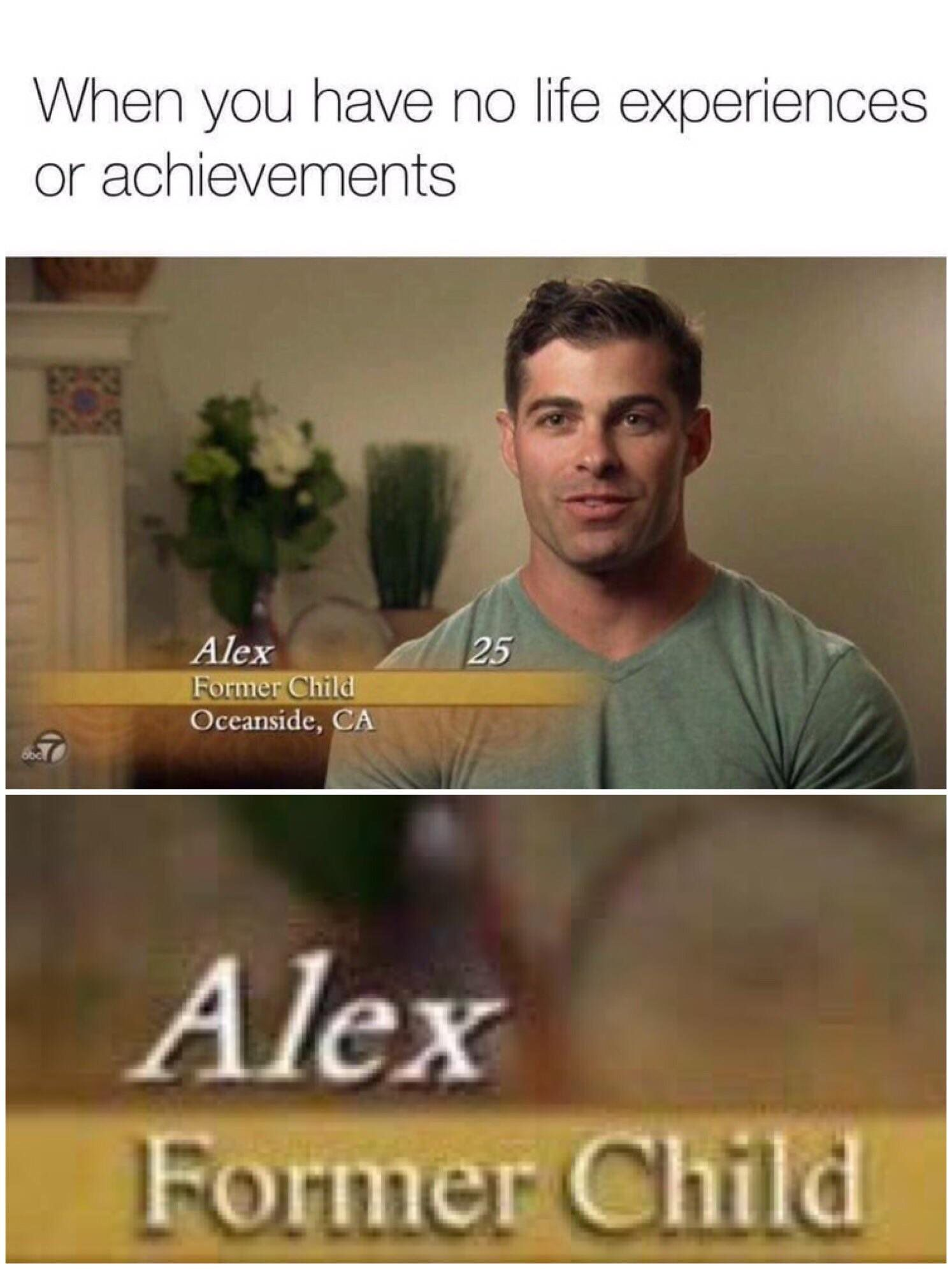 When you have no life experiences or achievements alex former child funy memes