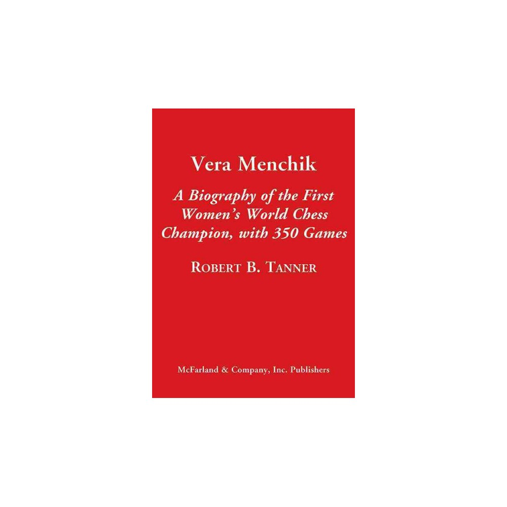 Vera Menchik : A Biography of the First Women's World Chess Champion, With 350 Games (Hardcover) (Robert