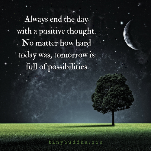 Always end the day with a positive thought, no matter how hard today was,  tomorrow is full of possibilities. | Wisdom quotes, Thoughts, Quotes