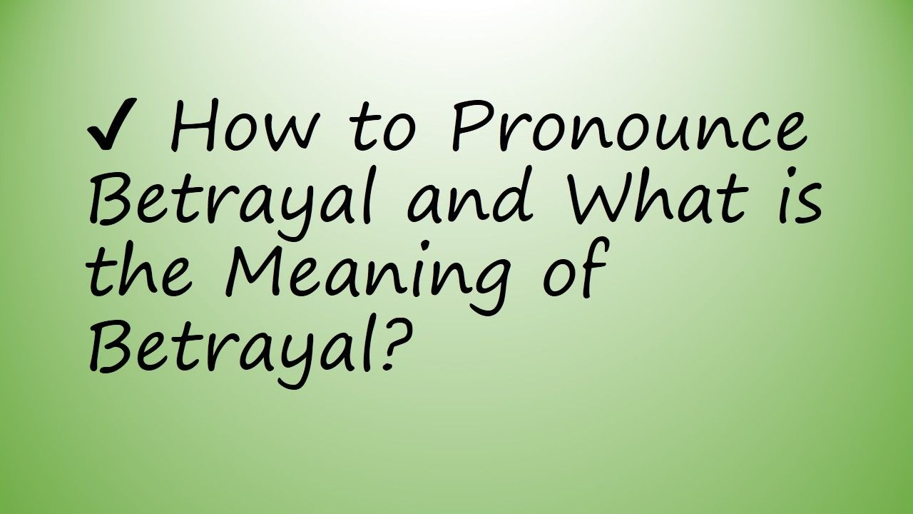 How To Pronounce Betrayal And What Is The Meaning Of Betrayal