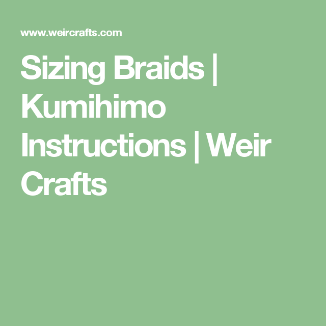 Sizing Braids | Kumihimo Instructions | Weir Crafts