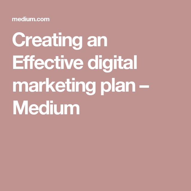 Creating an Effective digital marketing plan – Medium