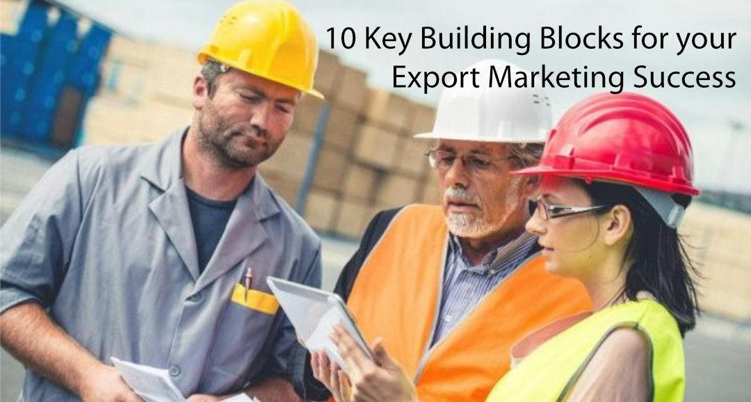 Key Building Blocks For Your Export Marketing Success
