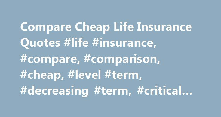 Compare Cheap Life Insurance Quotes Life Insurance Compare Interesting Level Term Life Insurance Quotes