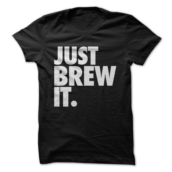 Brew It. - T Shirt Our life motto Our life motto
