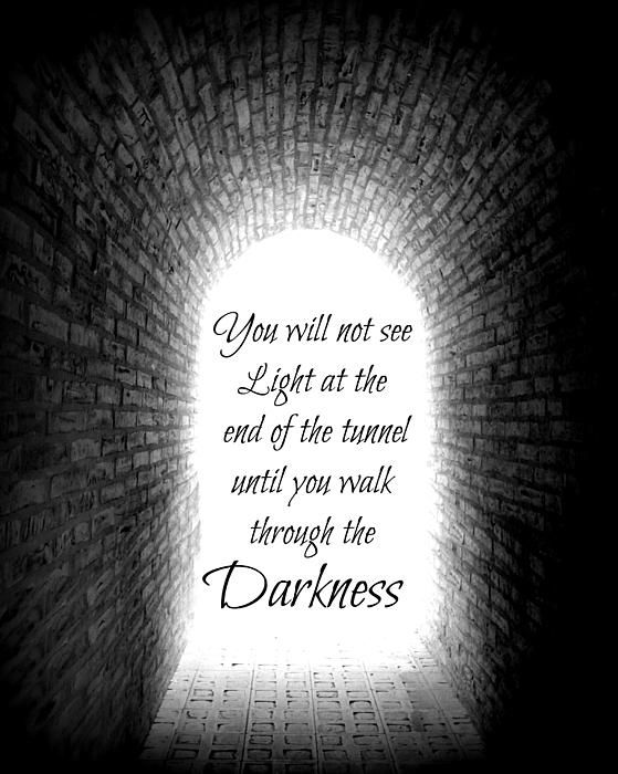 Light Tunnel Darkness Hope Faith Life Trust Journey Quote