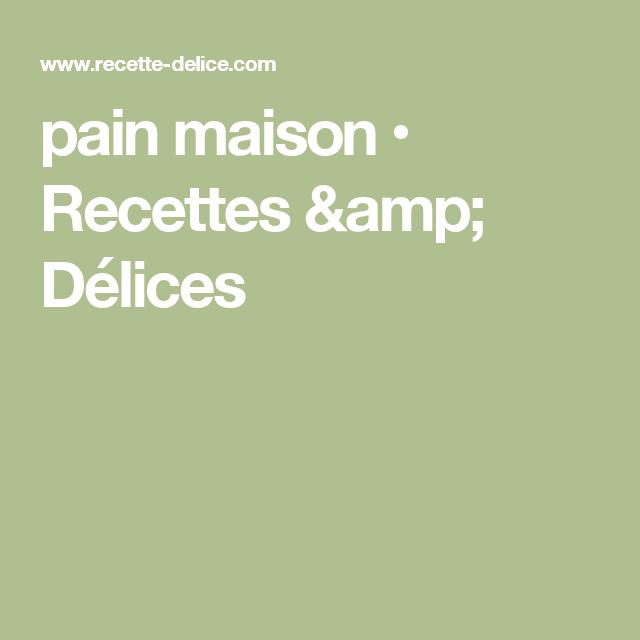 pain maison • Recettes & Délices