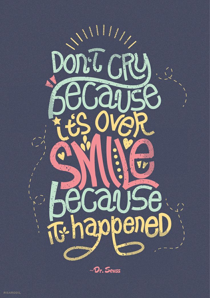Dont cry because its over. Smile because it happened. ~ Dr ...