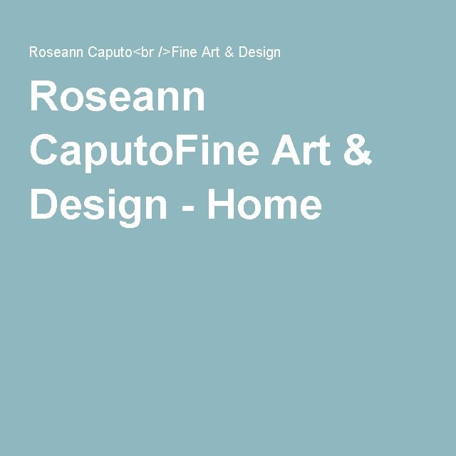 Roseann CaputoFine Art & Design - Home