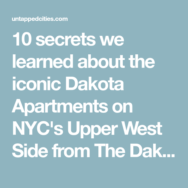 10 Secrets We Learned About The Iconic Dakota Apartments