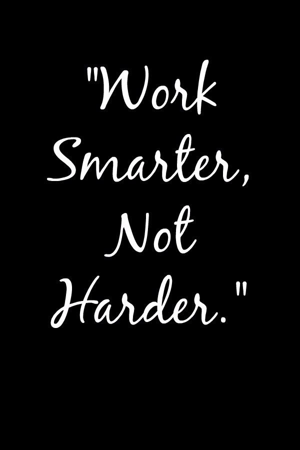 Work Smarter Not Harder With Images Hard Quotes Business Quotes