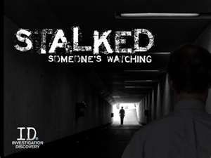 About Stalked Someone S Watching On Investigation Discovery