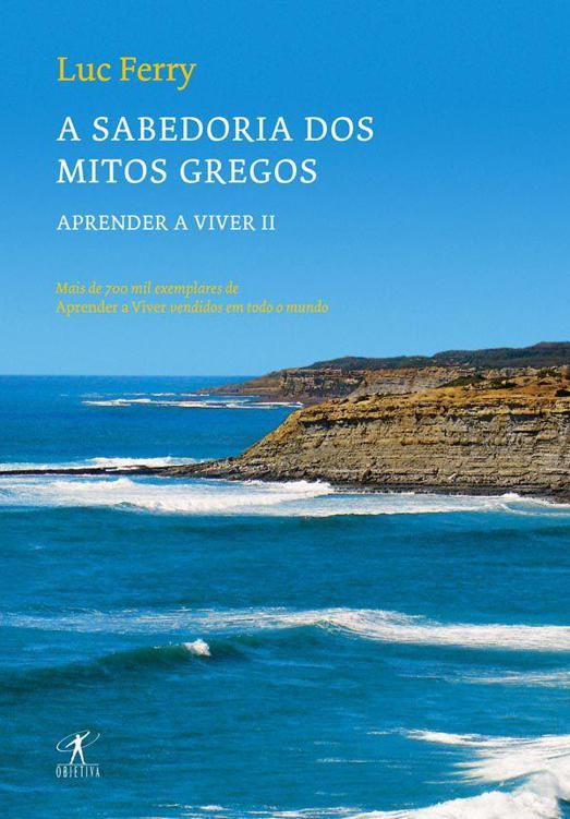 Sabedoria Dos Mitos Gregos Aprendendo A Viver Vol 02 Luc Ferry