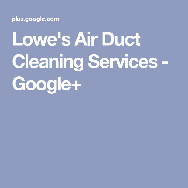 Lowe S Air Duct Cleaning Services Google