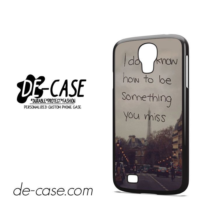 I Dont Know How Tobe Smething You Miss DEAL-5458 Samsung Phonecase Cover For Samsung Galaxy S4 / S4 Mini