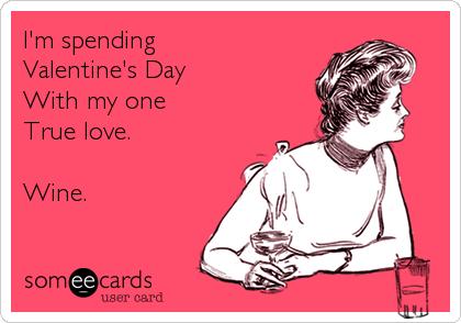 im spending valentines day with my one true love - Valentines Vodka
