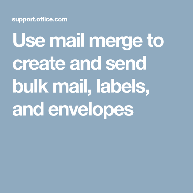 Use Mail Merge To Create And Send Bulk Mail, Labels, And