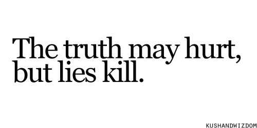 The Truth My Hurt But Lies Kill : Quotes And Sayings