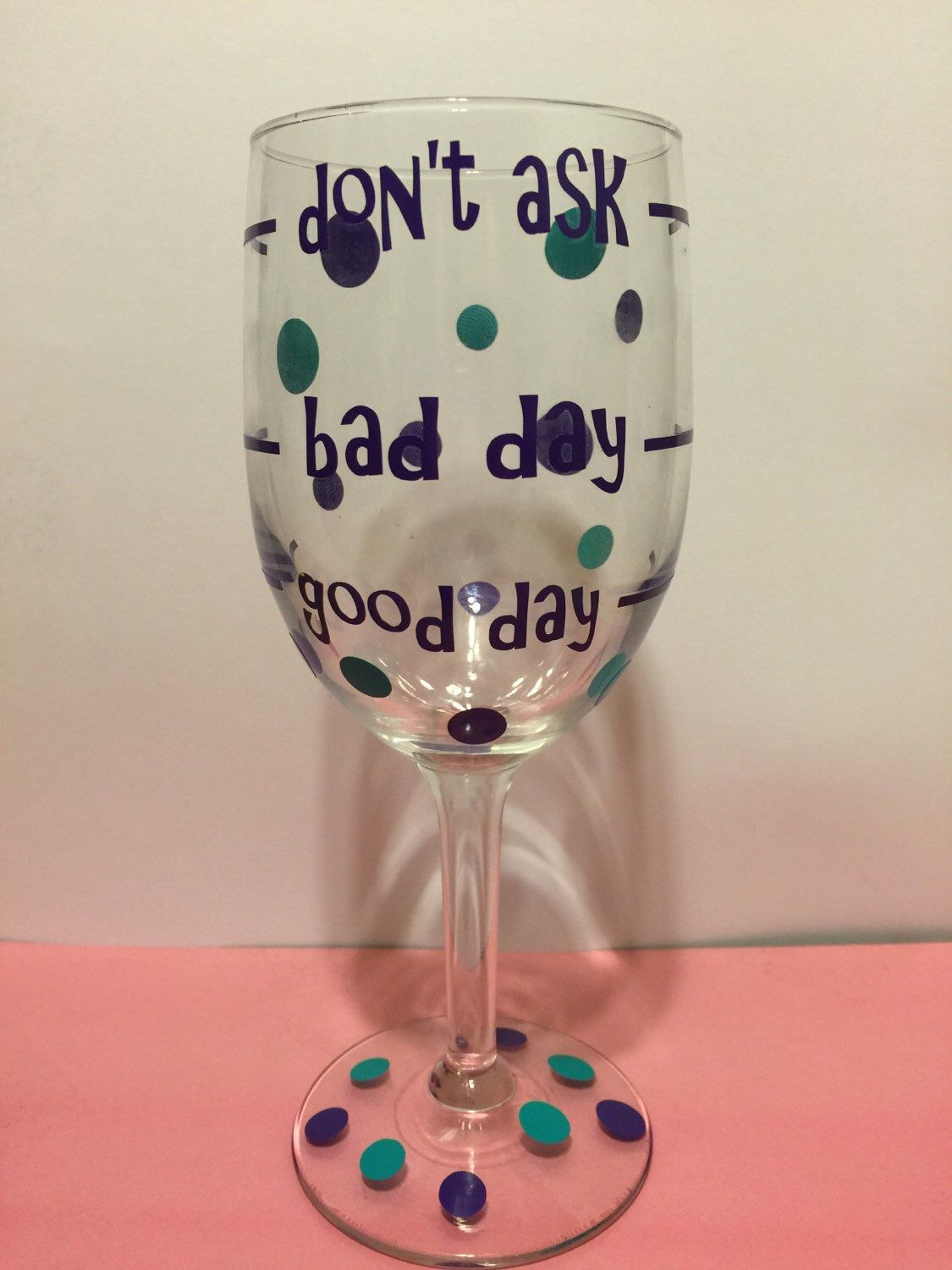 A personal favorite from my Etsy shop https://www.etsy.com/listing/261391672/wine-for-a-bad-day