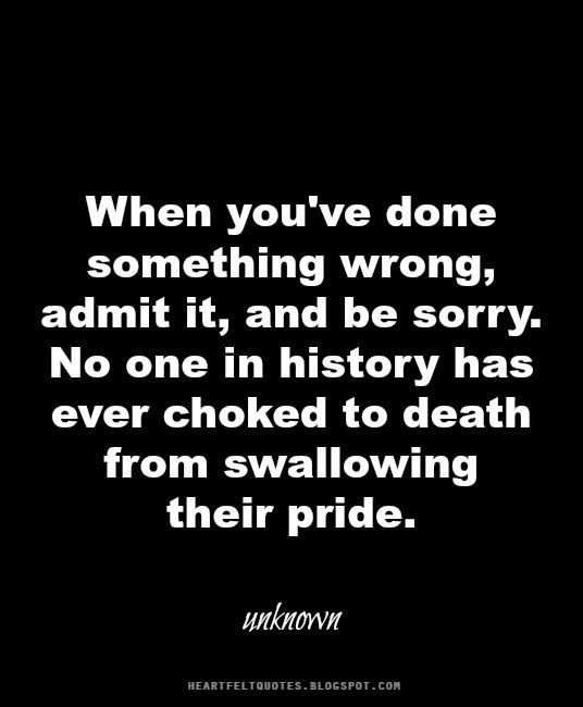 Heartfelt Quotes When You Ve Done Something Wrong Admit It And Be Sorry Heartfelt Quotes Words To Live By Quotes Fact Quotes