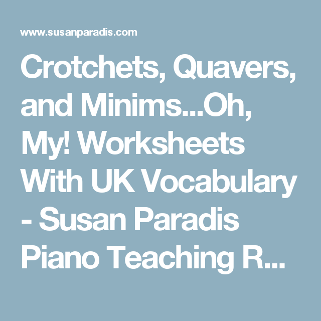 Crotchets Quavers And Minims Oh My Worksheets With Uk Vocabulary Piano Teaching Resources Piano Teaching Vocabulary