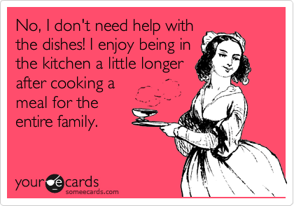 No, I dont need help with the dishes! I enjoy being in the kitchen a little longer after cooking a meal for the entire family.