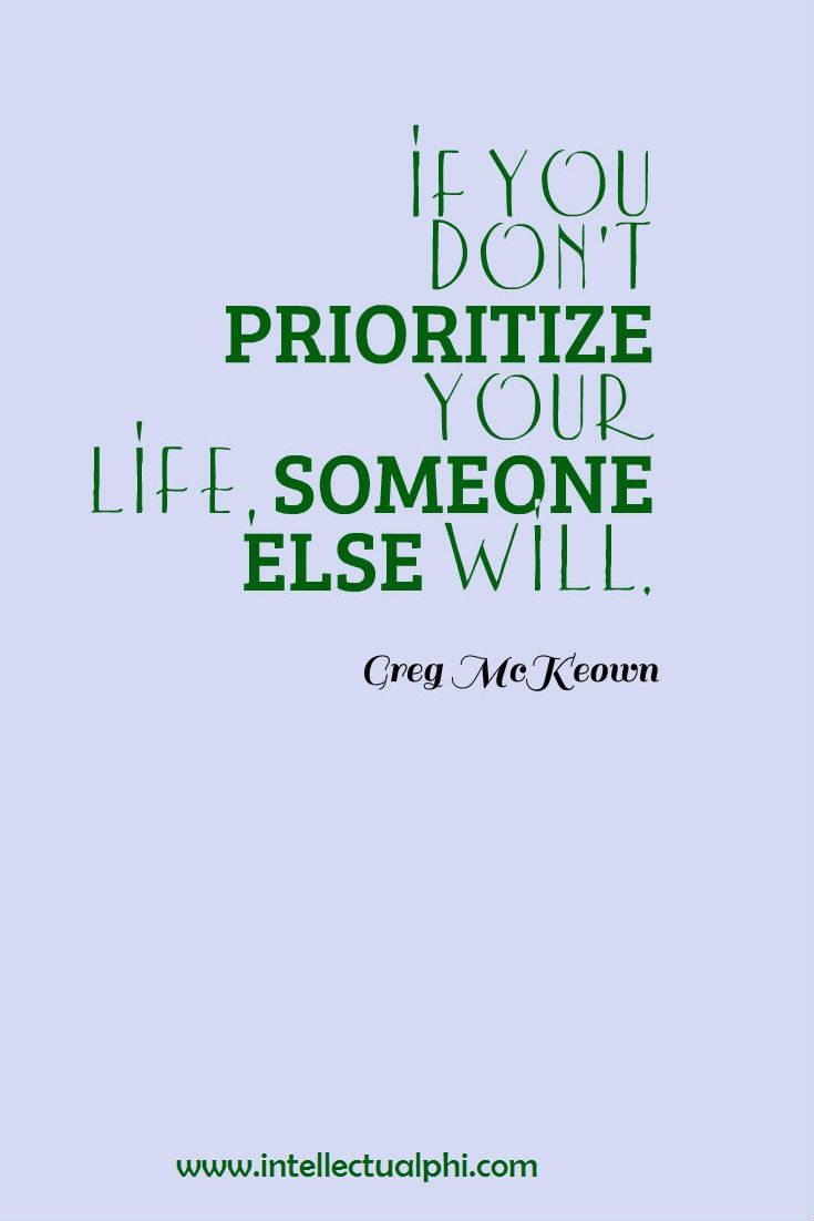 Inspirational Daily Quotes Life Quote If You Don't Prioritize Your Life Someone Else Willget