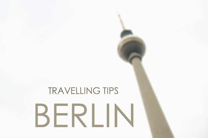 TRAVELLING TIPS: BERLIN | http://www.stinusit.dk/travelling-tips-berlin/