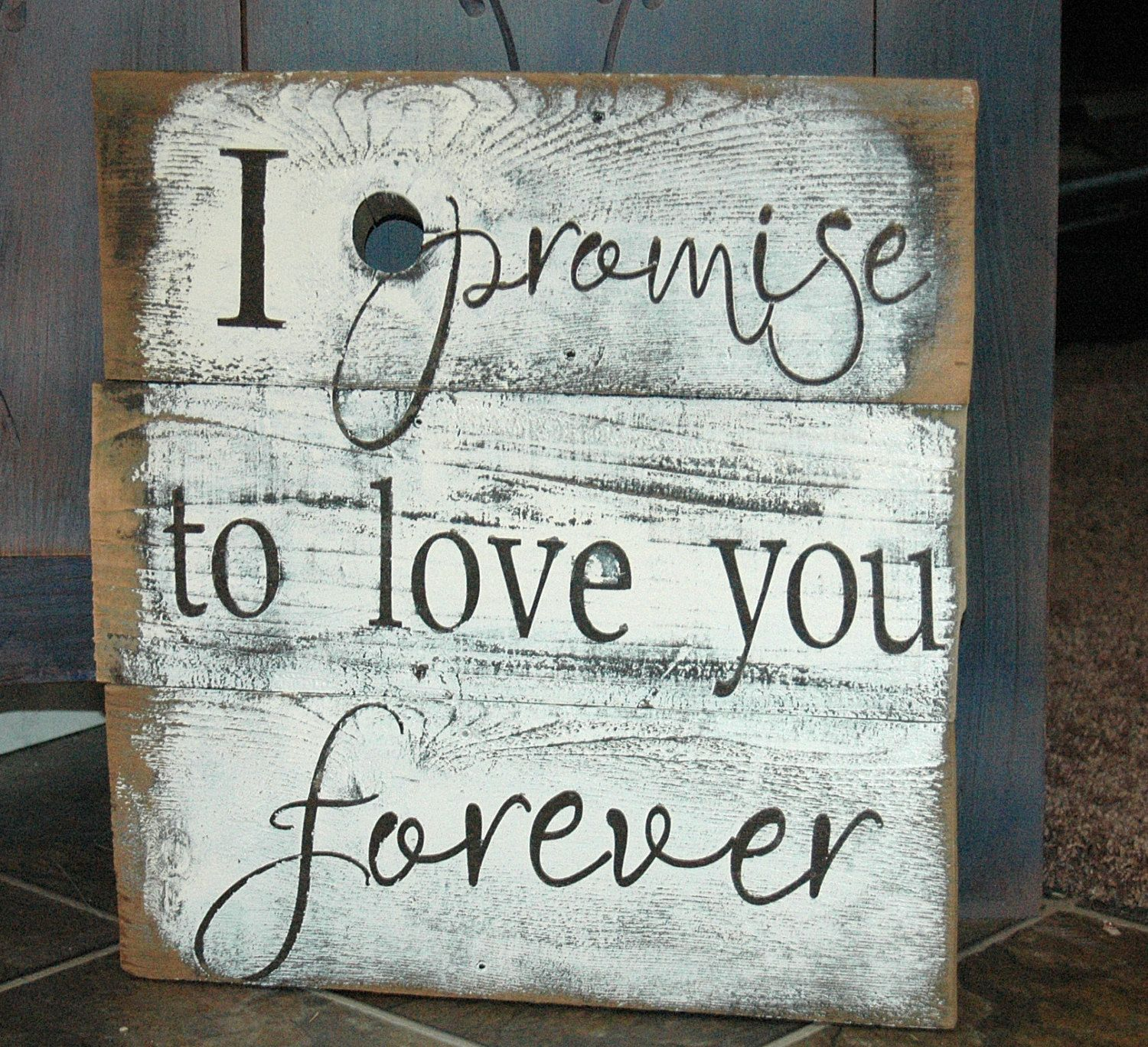 """I promise to love you forever"" rustic, painted wood sign"