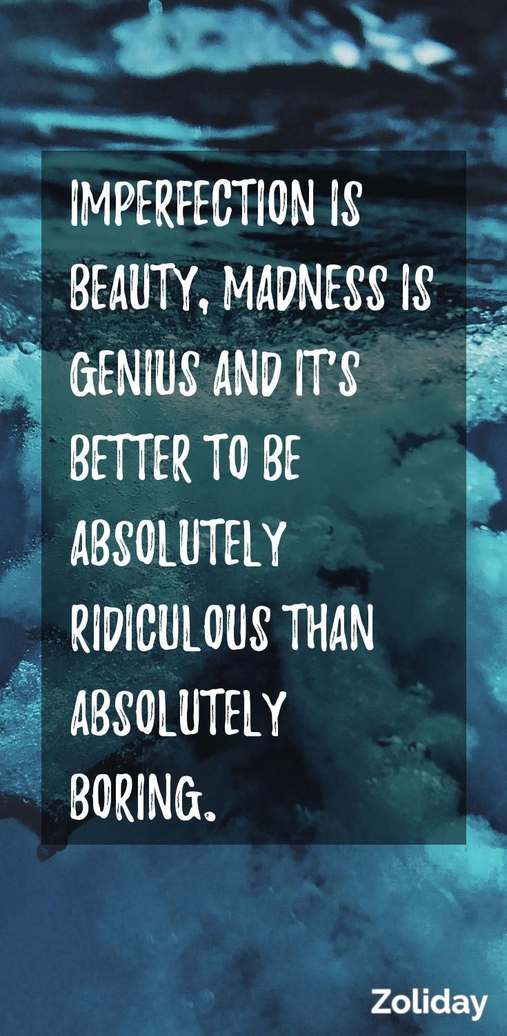 Quotes About Strength And Beauty Daily Mindful Dose  Imperfection Is Beauty Madness Is Genius And .