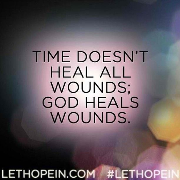 Time Doesnt Heal All Wounds God Heals Wounds Lethopeincom
