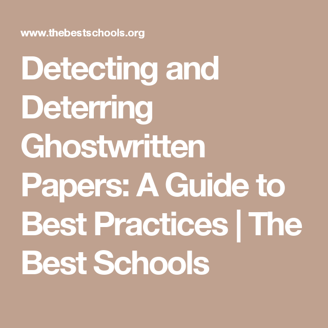 Detecting and Deterring Ghostwritten Papers: A Guide to Best Practices   The Best Schools